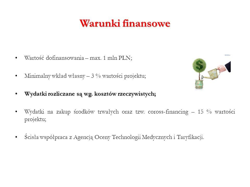 Warunki finansowe Wartość dofinansowania – max. 1 mln PLN; Minimalny wkład własny – 3 % wartości projektu; Wydatki rozliczane są wg. kosztów rzeczywis