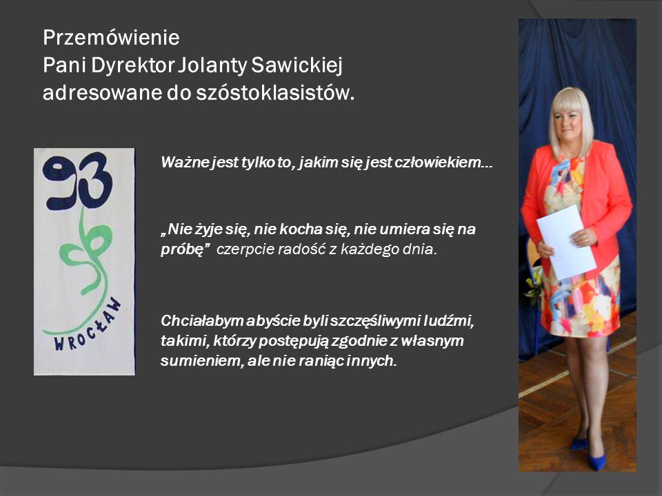 """Przemówienie Pani Dyrektor Jolanty Sawickiej adresowane do szóstoklasistów. Ważne jest tylko to, jakim się jest człowiekiem… """"Nie żyje się, nie kocha"""