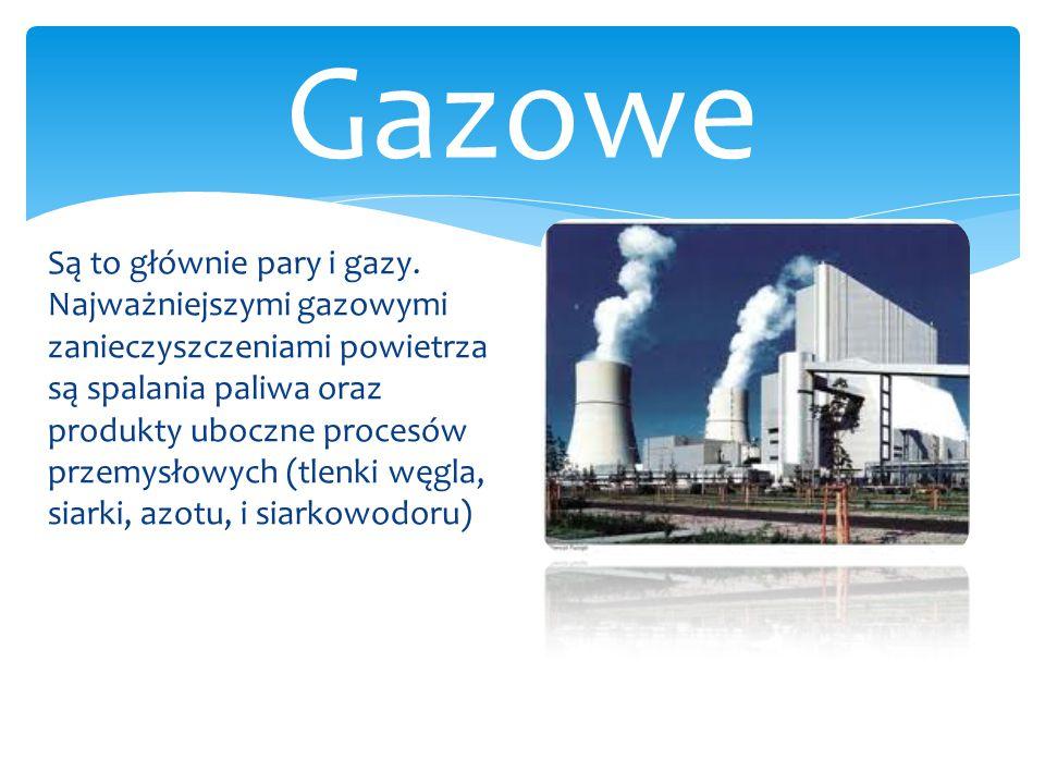 Są to głównie pary i gazy. Najważniejszymi gazowymi zanieczyszczeniami powietrza są spalania paliwa oraz produkty uboczne procesów przemysłowych (tlen
