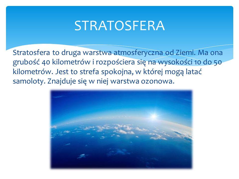 Stratosfera to druga warstwa atmosferyczna od Ziemi. Ma ona grubość 40 kilometrów i rozpościera się na wysokości 10 do 50 kilometrów. Jest to strefa s