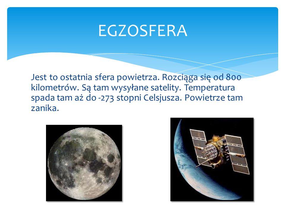 Jest to ostatnia sfera powietrza. Rozciąga się od 800 kilometrów. Są tam wysyłane satelity. Temperatura spada tam aż do -273 stopni Celsjusza. Powietr