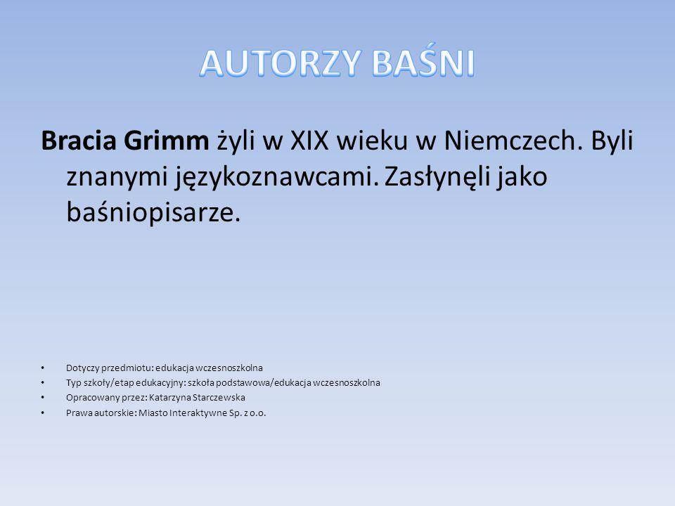 Bracia Grimm żyli w XIX wieku w Niemczech. Byli znanymi językoznawcami. Zasłynęli jako baśniopisarze. Dotyczy przedmiotu: edukacja wczesnoszkolna Typ