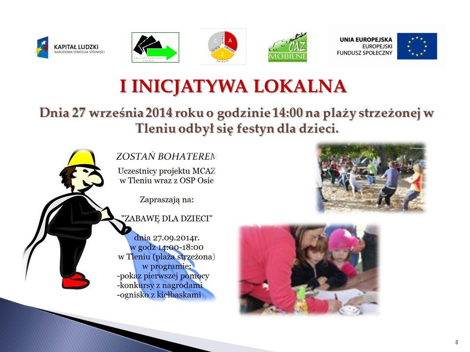 8 Dnia 27 września 2014 roku o godzinie 14:00 na plaży strzeżonej w Tleniu odbył się festyn dla dzieci. I INICJATYWA LOKALNA I INICJATYWA LOKALNA