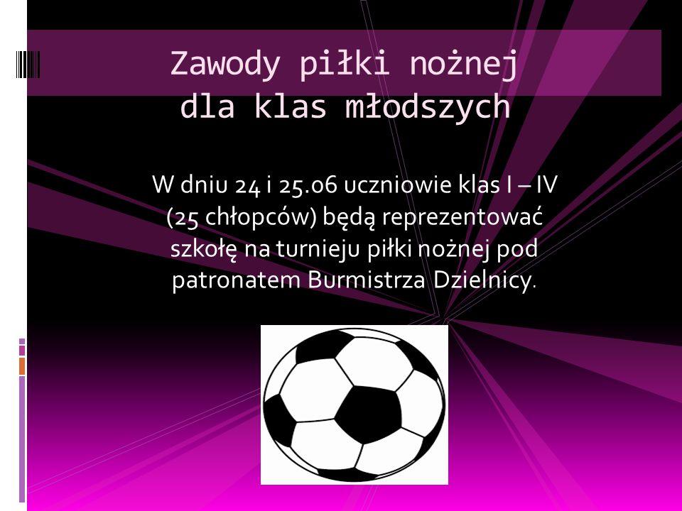 W dniu 24 i 25.06 uczniowie klas I – IV (25 chłopców) będą reprezentować szkołę na turnieju piłki nożnej pod patronatem Burmistrza Dzielnicy. Zawody p