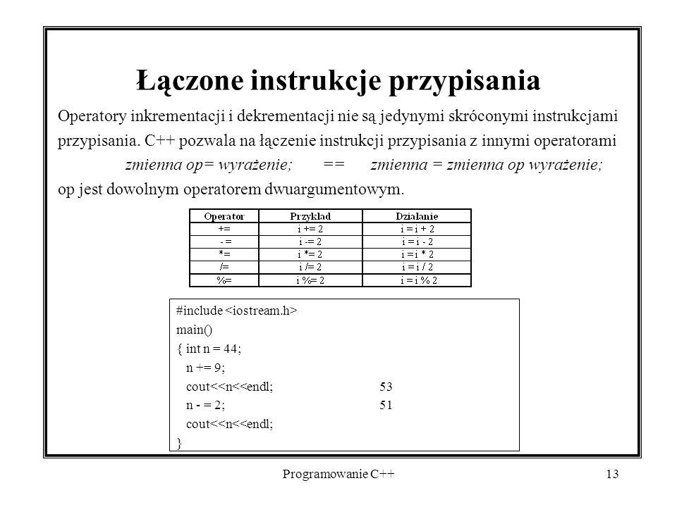 Programowanie C++13 Łączone instrukcje przypisania Operatory inkrementacji i dekrementacji nie są jedynymi skróconymi instrukcjami przypisania. C++ po