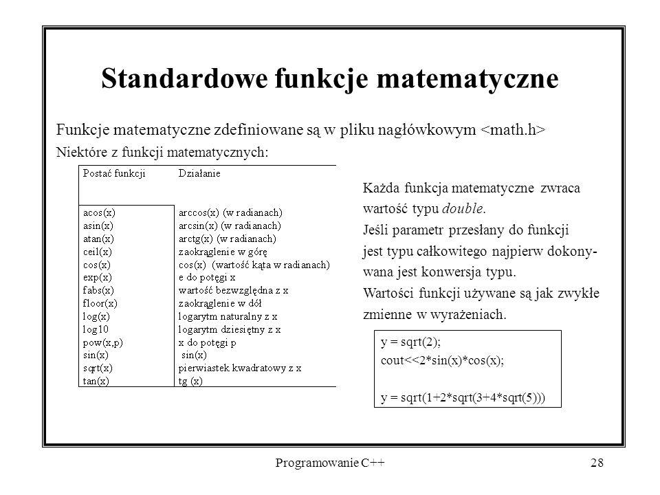 Programowanie C++28 Standardowe funkcje matematyczne Funkcje matematyczne zdefiniowane są w pliku nagłówkowym Niektóre z funkcji matematycznych: Każda