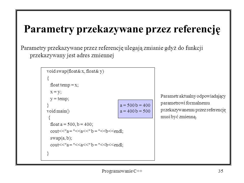 Programowanie C++35 Parametry przekazywane przez referencję Parametry przekazywane przez referencję ulegają zmianie gdyż do funkcji przekazywany jest