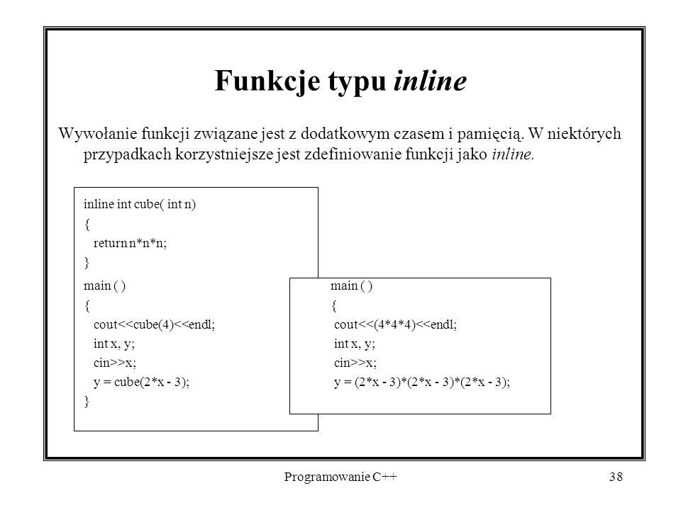 Programowanie C++38 Wywołanie funkcji związane jest z dodatkowym czasem i pamięcią. W niektórych przypadkach korzystniejsze jest zdefiniowanie funkcji