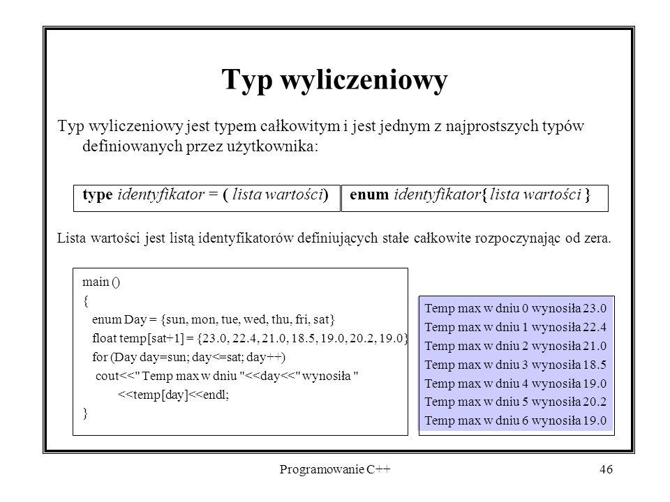 Programowanie C++46 Typ wyliczeniowy jest typem całkowitym i jest jednym z najprostszych typów definiowanych przez użytkownika: type identyfikator = (