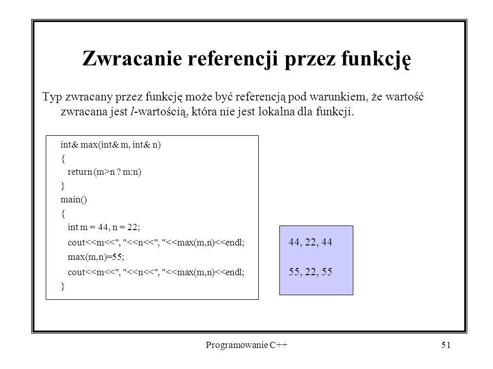Programowanie C++51 Zwracanie referencji przez funkcję Typ zwracany przez funkcję może być referencją pod warunkiem, że wartość zwracana jest l-wartoś