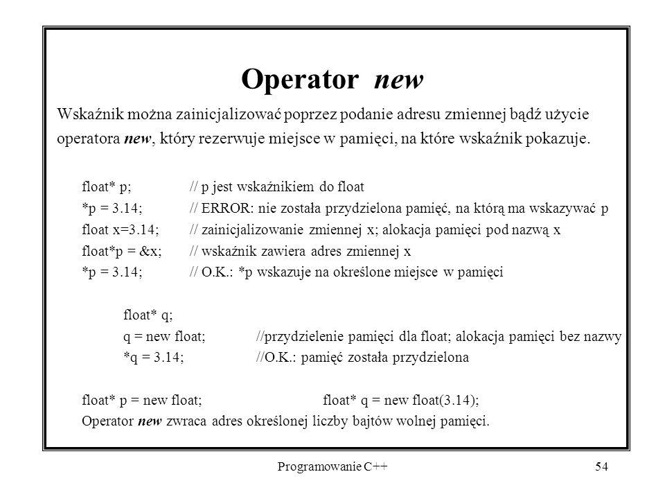 Programowanie C++54 Operator new Wskaźnik można zainicjalizować poprzez podanie adresu zmiennej bądź użycie operatora new, który rezerwuje miejsce w p