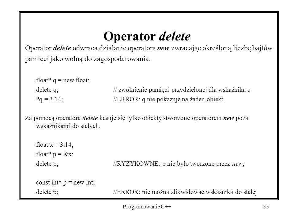 Programowanie C++55 Operator delete Operator delete odwraca działanie operatora new zwracając określoną liczbę bajtów pamięci jako wolną do zagospodar