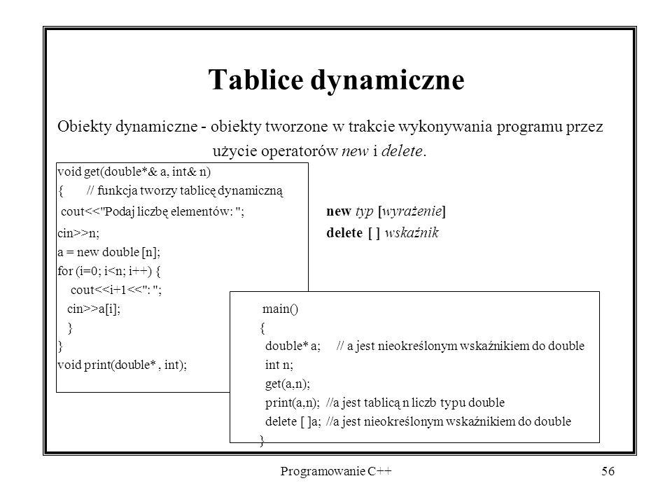Programowanie C++56 Tablice dynamiczne Obiekty dynamiczne - obiekty tworzone w trakcie wykonywania programu przez użycie operatorów new i delete. void