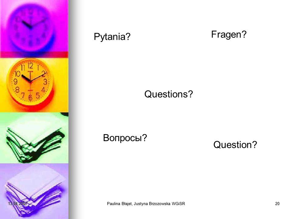 13.04.2007Paulina Błajet, Justyna Brzozowska WGiSR20 Pytania Questions Вопросы Fragen Question