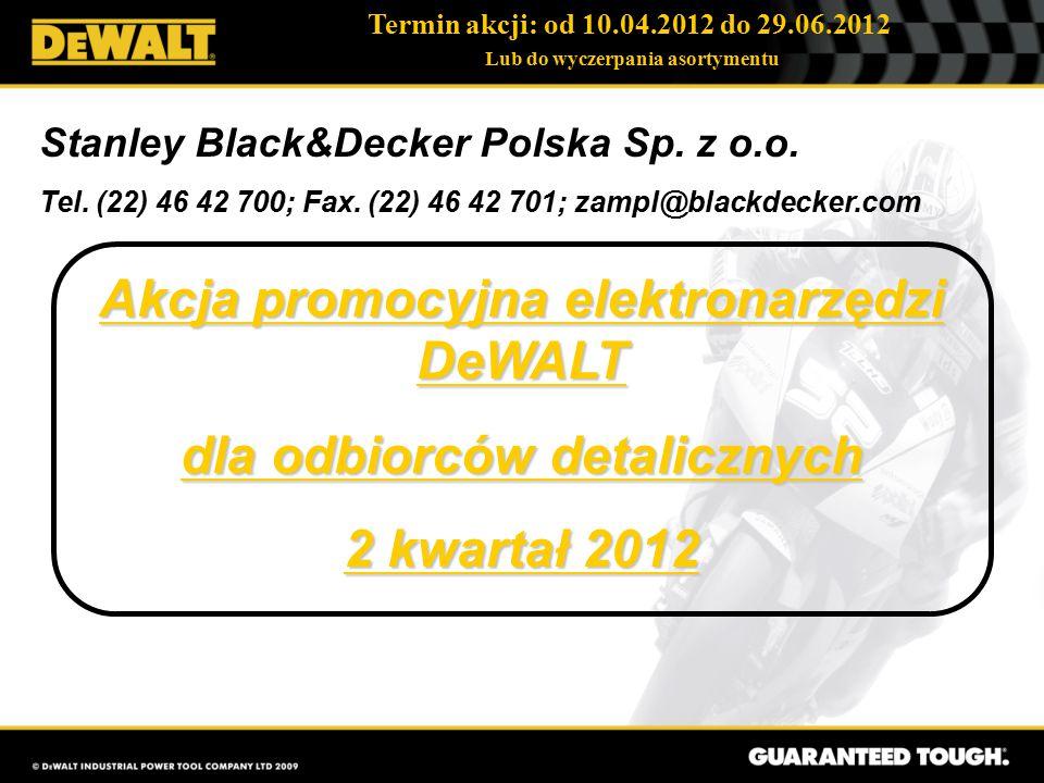 Termin akcji: od 10.04.2012 do 29.06.2012 Lub do wyczerpania asortymentu Stanley Black&Decker Polska Sp.