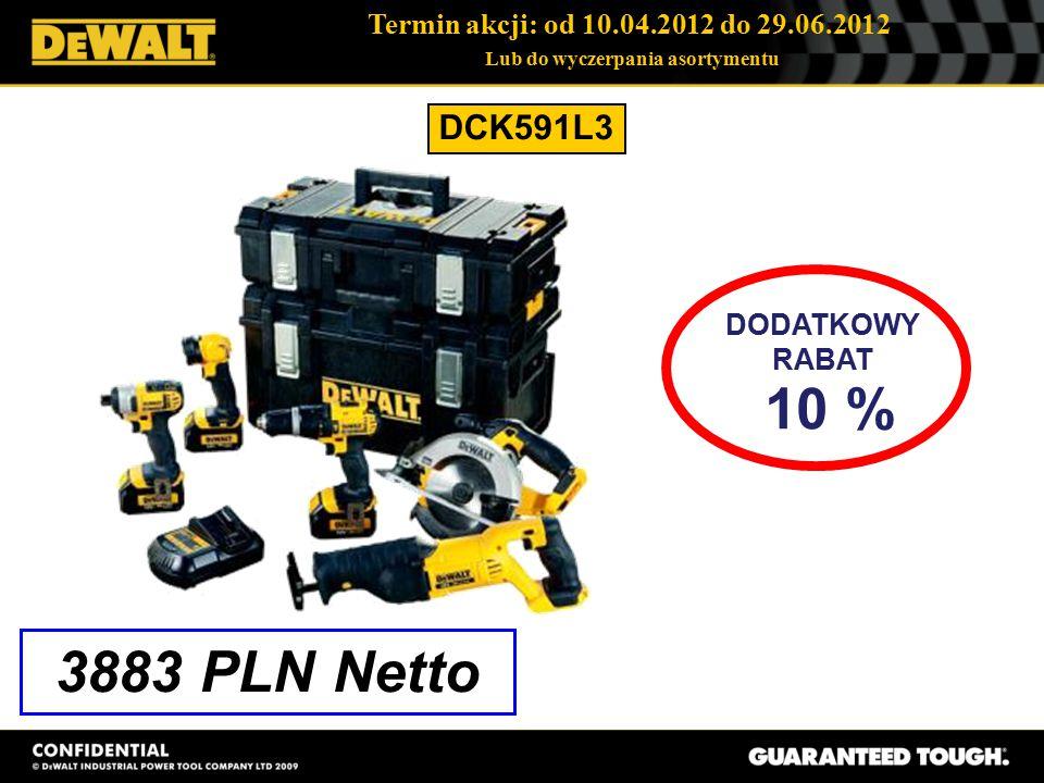 Termin akcji: od 10.04.2012 do 29.06.2012 Lub do wyczerpania asortymentu DCK591L3 3883 PLN Netto DODATKOWY RABAT 10 %