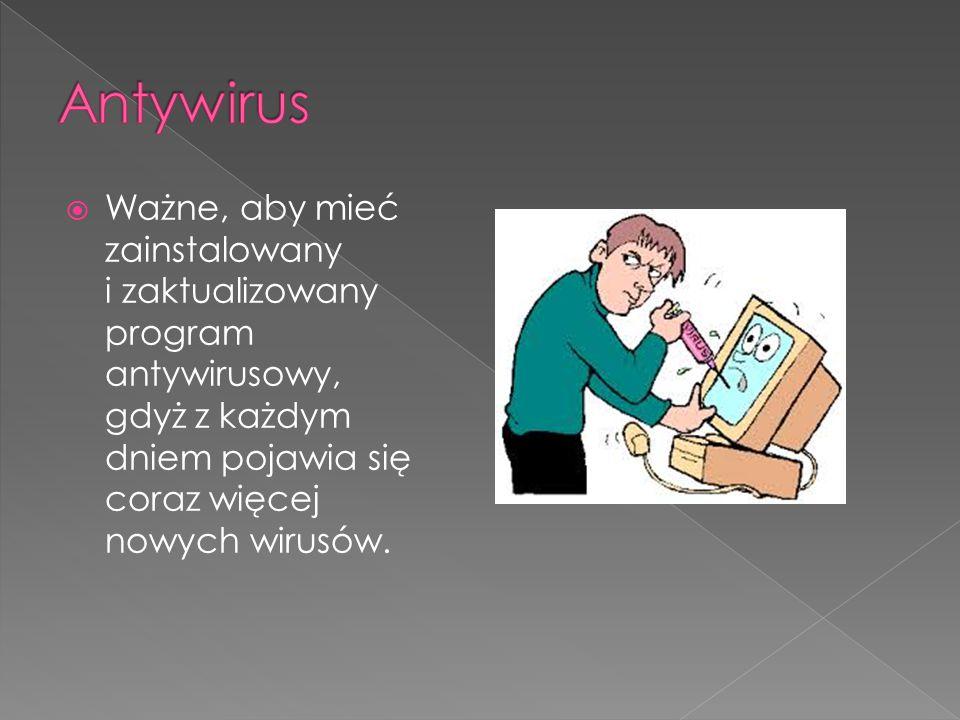  Ważne, aby mieć zainstalowany i zaktualizowany program antywirusowy, gdyż z każdym dniem pojawia się coraz więcej nowych wirusów.