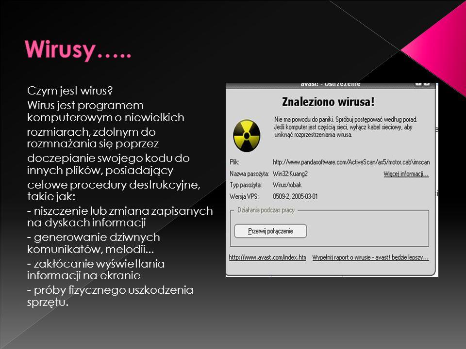 Czym jest wirus? Wirus jest programem komputerowym o niewielkich rozmiarach, zdolnym do rozmnażania się poprzez doczepianie swojego kodu do innych pli