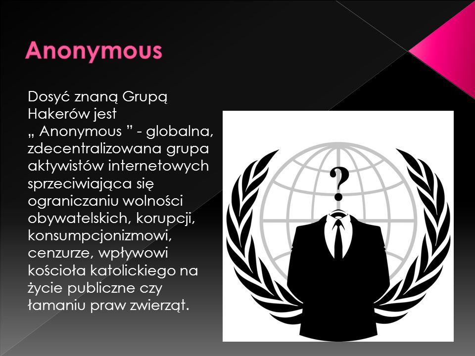 """Dosyć znaną Grupą Hakerów jest """" Anonymous """" - globalna, zdecentralizowana grupa aktywistów internetowych sprzeciwiająca się ograniczaniu wolności oby"""