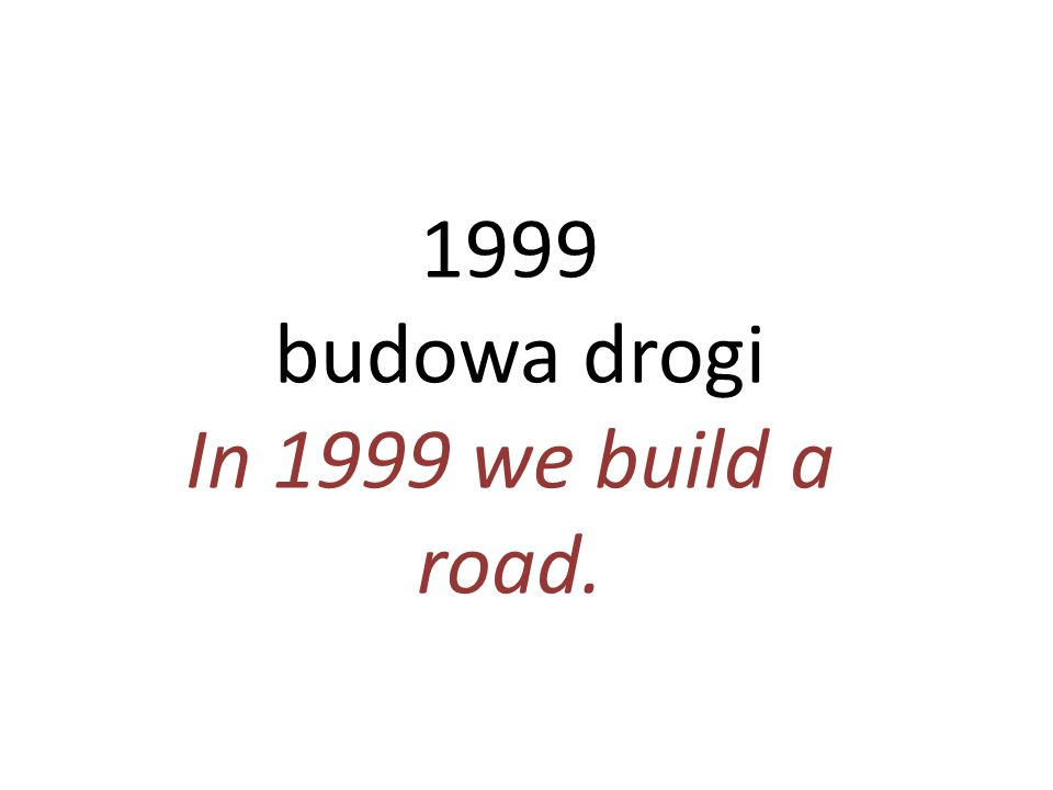 1999 budowa drogi In 1999 we build a road.