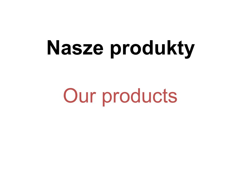 Nasze produkty Our products