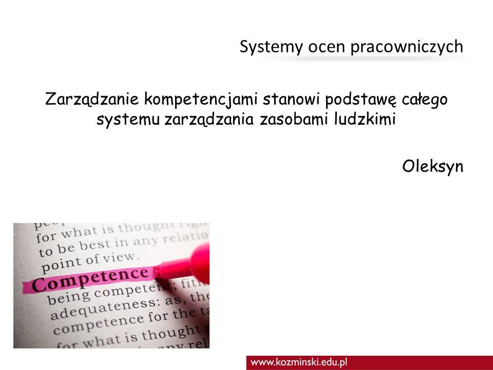 Systemy ocen pracowniczych Zarządzanie kompetencjami stanowi podstawę całego systemu zarządzania zasobami ludzkimi Oleksyn