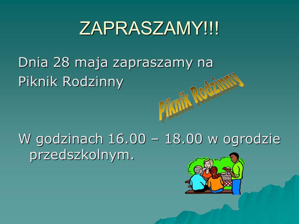 ZAPRASZAMY!!! Dnia 28 maja zapraszamy na Piknik Rodzinny W godzinach 16.00 – 18.00 w ogrodzie przedszkolnym.
