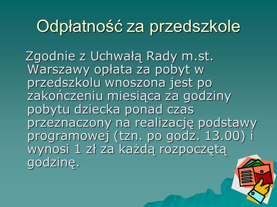 Odpłatność za przedszkole Zgodnie z Uchwałą Rady m.st. Warszawy opłata za pobyt w przedszkolu wnoszona jest po zakończeniu miesiąca za godziny pobytu