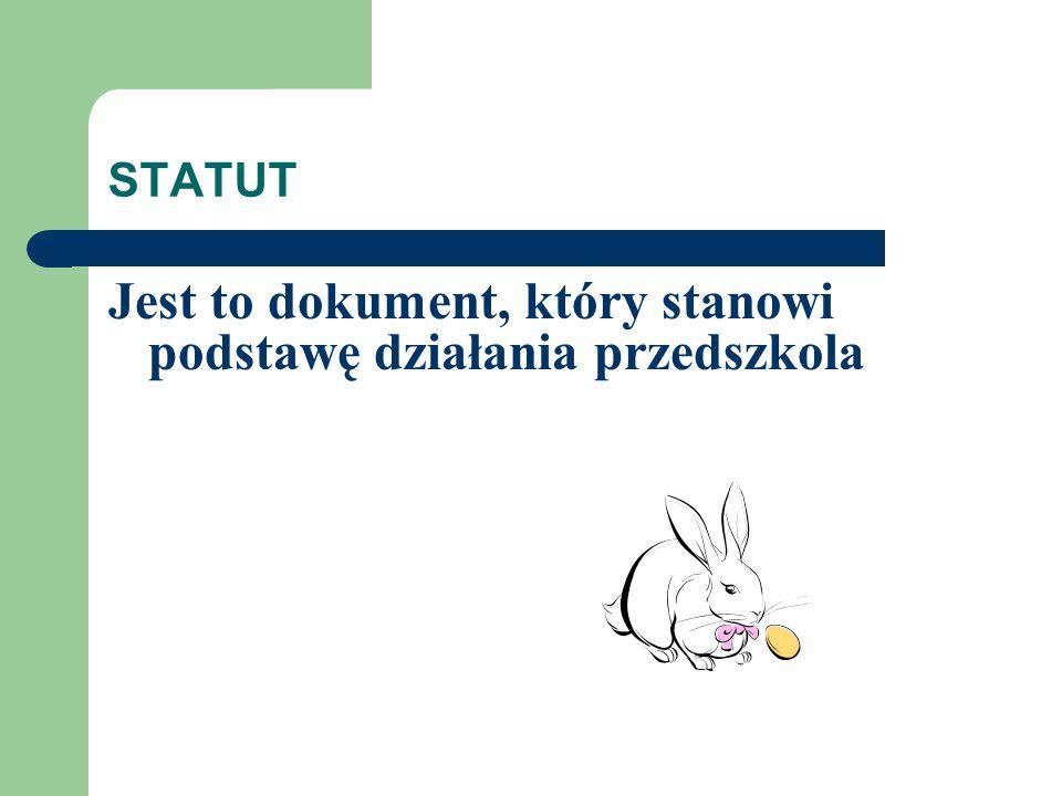 STATUT Jest to dokument, który stanowi podstawę działania przedszkola