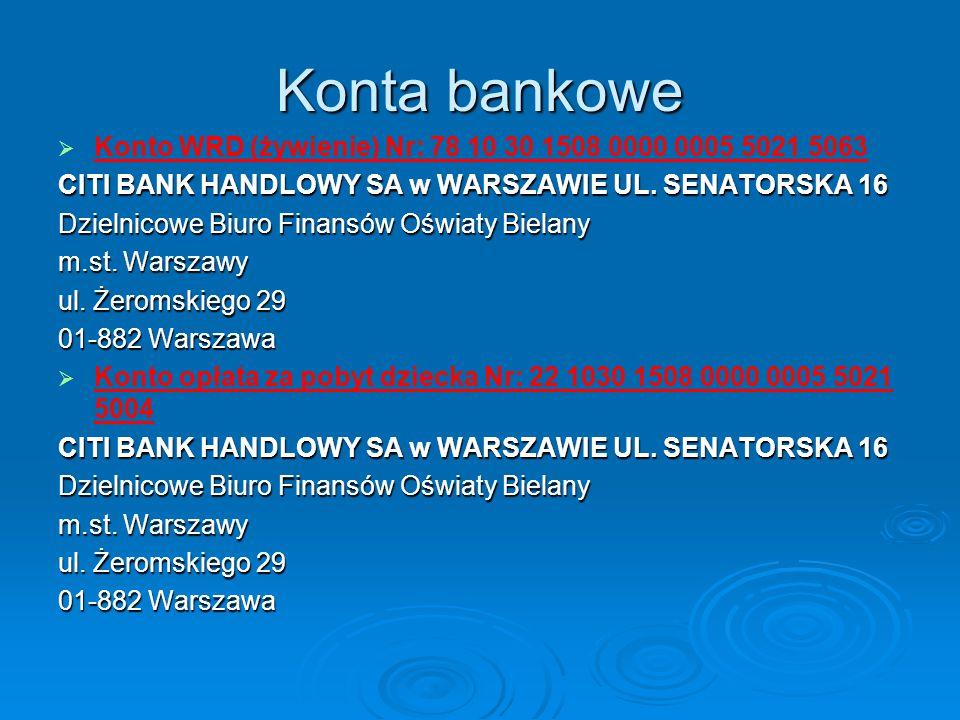 Konta bankowe   Konto WRD (żywienie) Nr: 78 10 30 1508 0000 0005 5021 5063 CITI BANK HANDLOWY SA w WARSZAWIE UL. SENATORSKA 16 Dzielnicowe Biuro Fin
