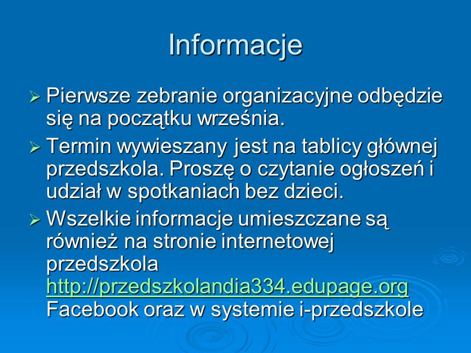 Informacje  Pierwsze zebranie organizacyjne odbędzie się na początku września.  Termin wywieszany jest na tablicy głównej przedszkola. Proszę o czyt