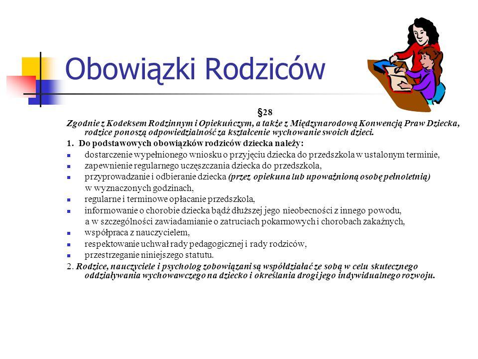 Obowiązki Rodziców §28 Zgodnie z Kodeksem Rodzinnym i Opiekuńczym, a także z Międzynarodową Konwencją Praw Dziecka, rodzice ponoszą odpowiedzialność z