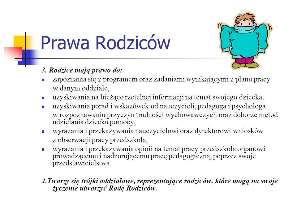 Prawa Rodziców 3. Rodzice mają prawo do: zapoznania się z programem oraz zadaniami wynikającymi z planu pracy w danym oddziale, uzyskiwania na bieżąco