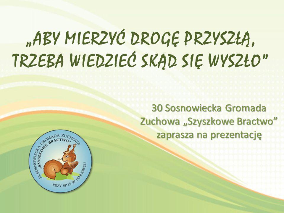 """30 Sosnowiecka Gromada Zuchowa """"Szyszkowe Bractwo zaprasza na prezentację"""