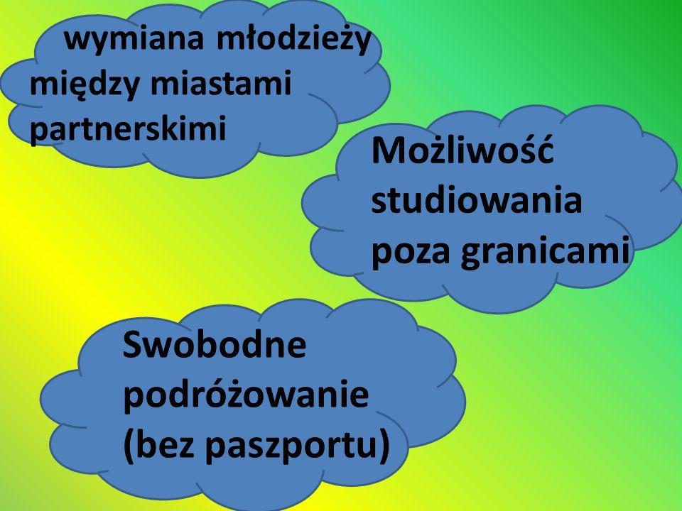 wymiana młodzieży między miastami partnerskimi Możliwość studiowania poza granicami Swobodne podróżowanie (bez paszportu)