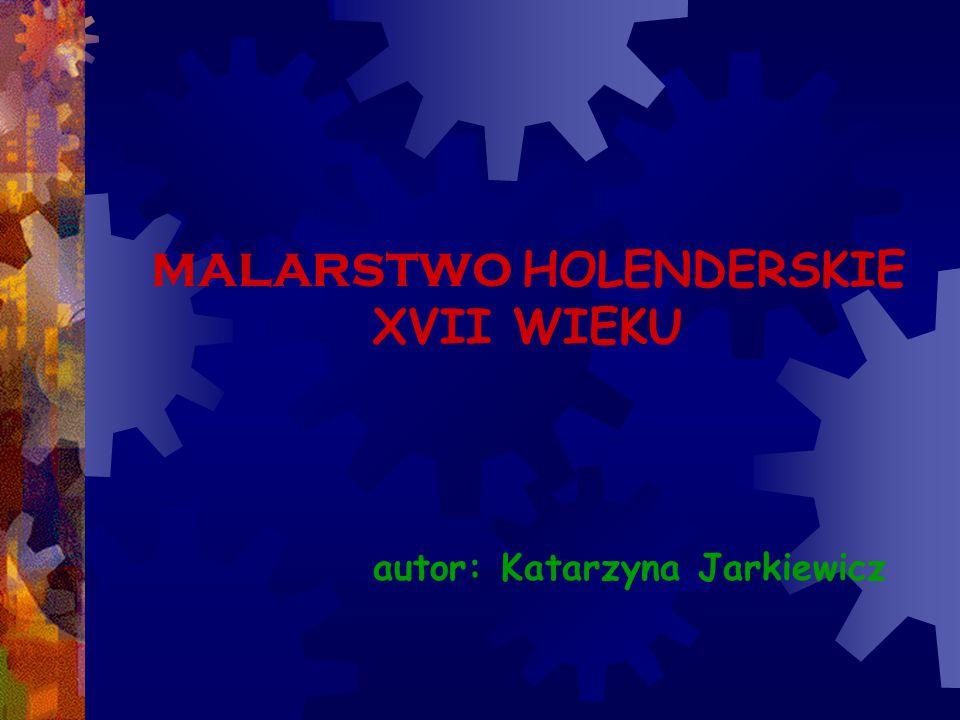 MALARSTWO HOLENDERSKIE XVII WIEKU autor: Katarzyna Jarkiewicz