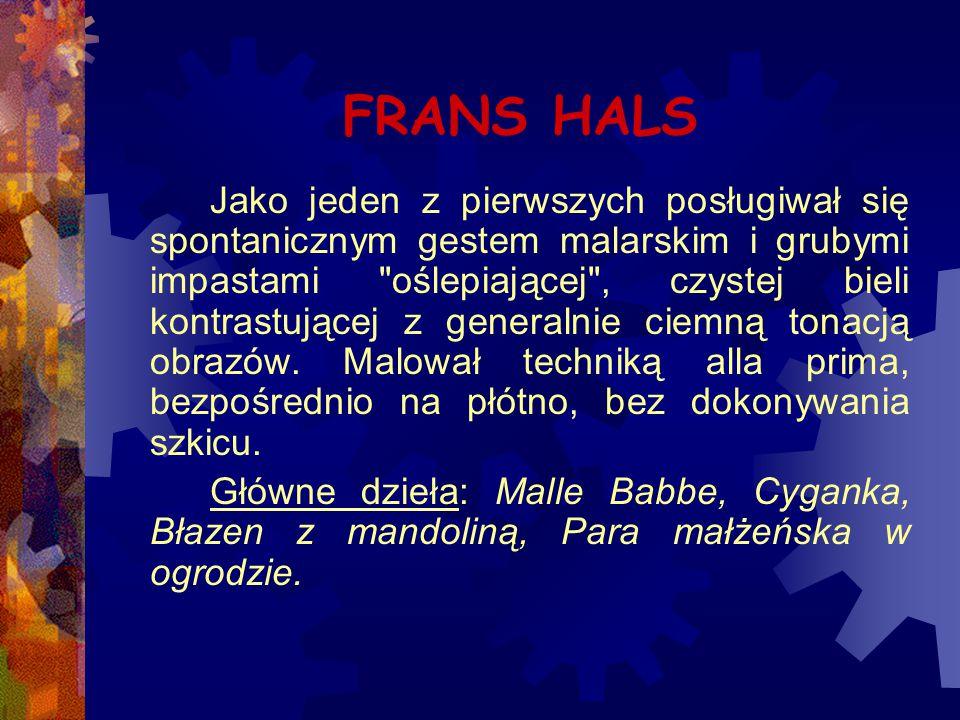 FRANS HALS Jako jeden z pierwszych posługiwał się spontanicznym gestem malarskim i grubymi impastami