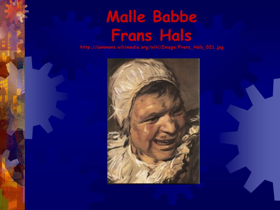 Malle Babbe Frans Hals http://commons.wikimedia.org/wiki/Image:Frans_Hals_021.jpg
