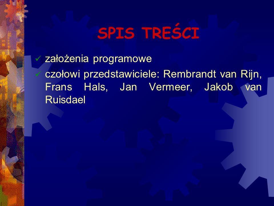 SPIS TREŚCI założenia programowe czołowi przedstawiciele: Rembrandt van Rijn, Frans Hals, Jan Vermeer, Jakob van Ruisdael
