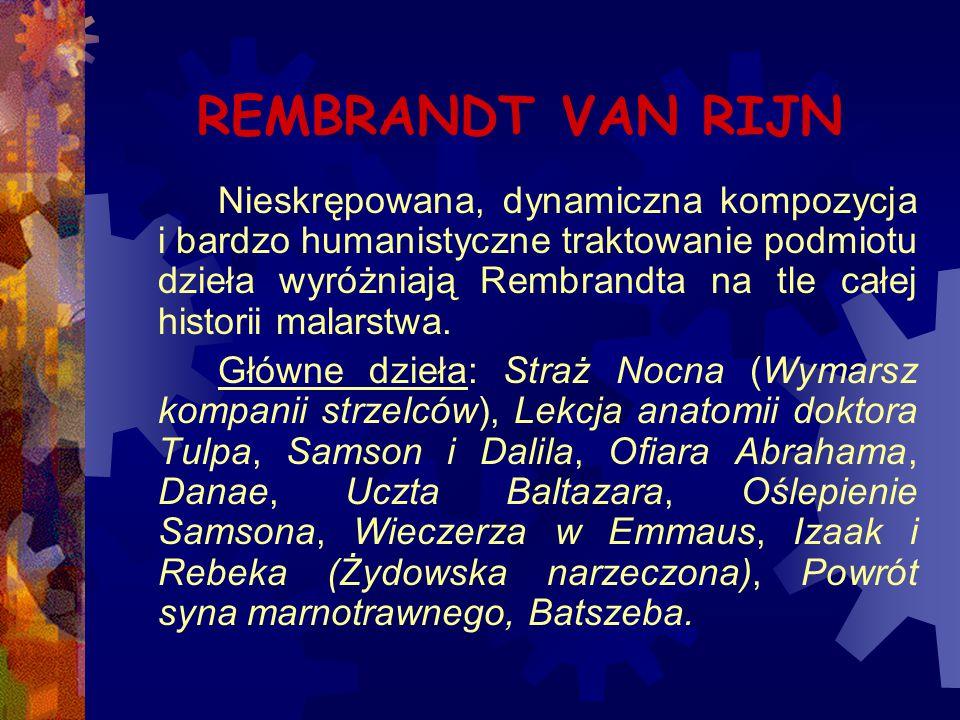REMBRANDT VAN RIJN Nieskrępowana, dynamiczna kompozycja i bardzo humanistyczne traktowanie podmiotu dzieła wyróżniają Rembrandta na tle całej historii