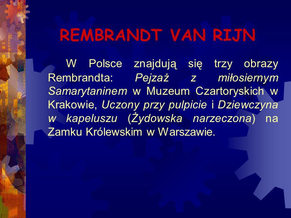 REMBRANDT VAN RIJN W Polsce znajdują się trzy obrazy Rembrandta: Pejzaż z miłosiernym Samarytaninem w Muzeum Czartoryskich w Krakowie, Uczony przy pul