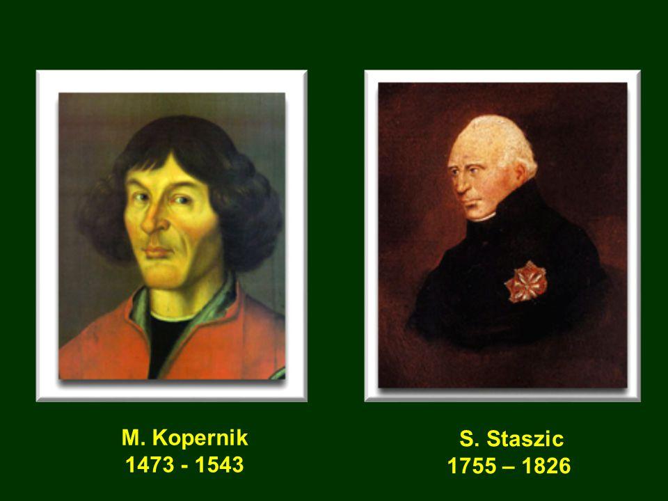 S. Staszic 1755 – 1826 M. Kopernik 1473 - 1543