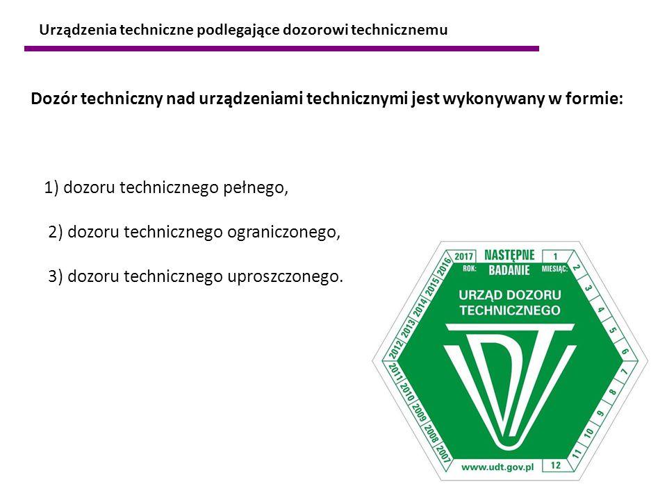 Dozór techniczny nad urządzeniami technicznymi jest wykonywany w formie: 1) dozoru technicznego pełnego, 2) dozoru technicznego ograniczonego, 3) dozo