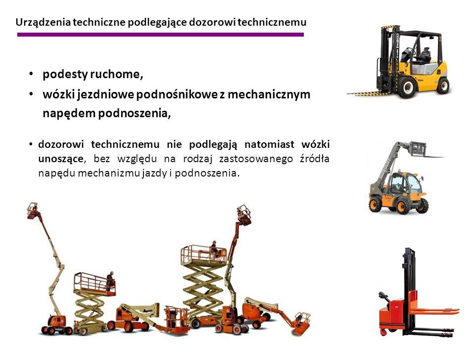 Urządzenia techniczne podlegające dozorowi technicznemu podesty ruchome, wózki jezdniowe podnośnikowe z mechanicznym napędem podnoszenia, dozorowi tec