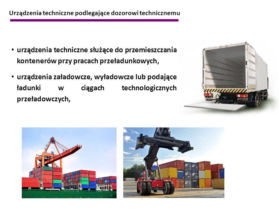 Urządzenia techniczne podlegające dozorowi technicznemu urządzenia techniczne służące do przemieszczania kontenerów przy pracach przeładunkowych, urzą