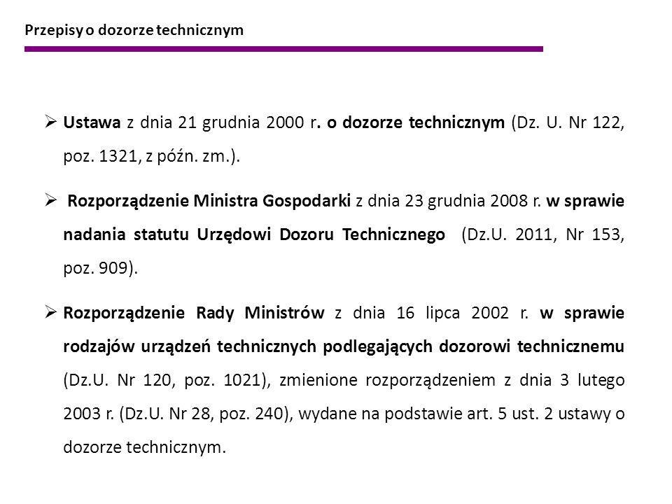  Ustawa z dnia 21 grudnia 2000 r. o dozorze technicznym (Dz. U. Nr 122, poz. 1321, z późn. zm.).  Rozporządzenie Ministra Gospodarki z dnia 23 grudn
