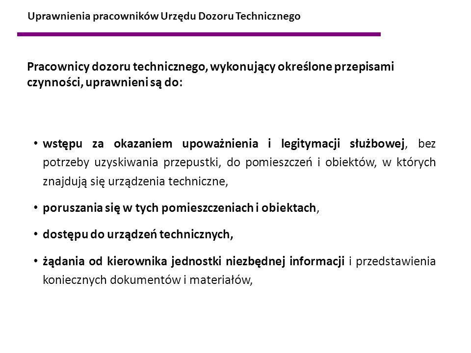 Uprawnienia pracowników Urzędu Dozoru Technicznego Pracownicy dozoru technicznego, wykonujący określone przepisami czynności, uprawnieni są do: wstępu