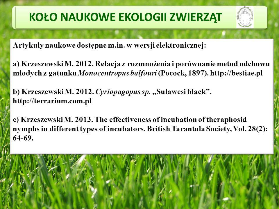 Artykuły naukowe dostępne m.in. w wersji elektronicznej: a) Krzeszewski M. 2012. Relacja z rozmnożenia i porównanie metod odchowu młodych z gatunku Mo