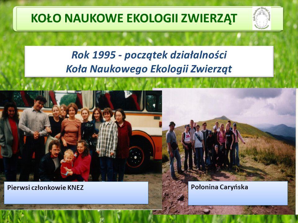 KOŁO NAUKOWE EKOLOGII ZWIERZĄT Rok 1995 - początek działalności Koła Naukowego Ekologii Zwierząt Rok 1995 - początek działalności Koła Naukowego Ekolo