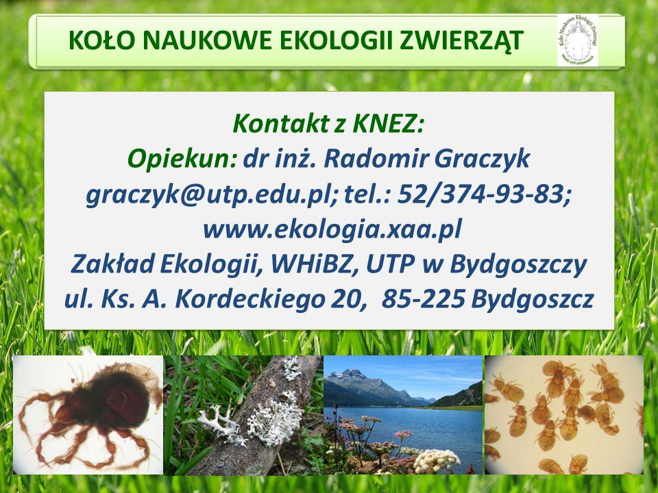 Kontakt z KNEZ: Opiekun: dr inż. Radomir Graczyk graczyk@utp.edu.pl; tel.: 52/374-93-83; www.ekologia.xaa.pl Zakład Ekologii, WHiBZ, UTP w Bydgoszczy